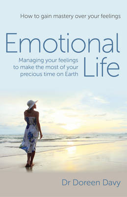 Emotional Life - Managing Your Feelings to Make the Most of Your Precious Time on Earth How to Gain Mastery Over Your Feelings by Doreen Davy