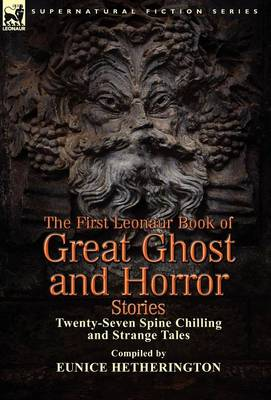 The First Leonaur Book of Great Ghost and Horror Stories Twenty-Seven Spine Chilling and Strange Tales by Eunice Hetherington