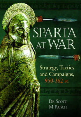 Sparta at War Strategy, Tactics and Campaigns 950-362 BC by Dr Scott M. Rusch