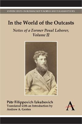 In the World of the Outcasts Notes of a Former Penal Laborer, Volume II by Petr Filippovich Iakubovich, Andrew A. Gentes