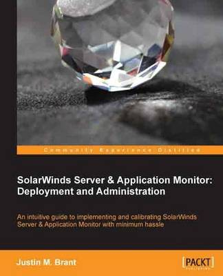 SolarWinds Server & Application Monitor : Deployment and Administration by Justin M. Brant