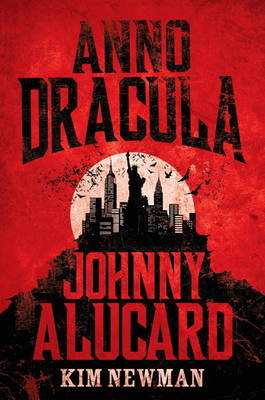 Anno Dracula Johnny Alucard by Kim Newman