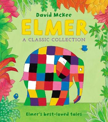 Cover for Elmer: A Classic Collection Elmer's best-loved tales by David McKee