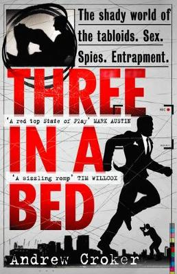 Three in A Bed The Shady World of the Tabloids. Sex. Spies. Entrapment. by Andrew Croker