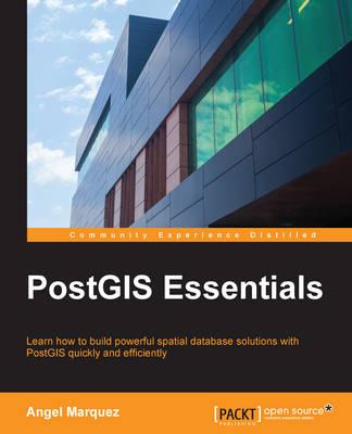 PostGIS Essentials by Angel Marquez