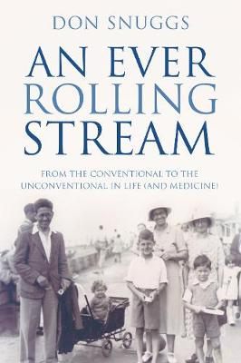 An Ever Rolling Stream From the Conventional to the Unconventional in Life (and Medicine) by Don Snuggs