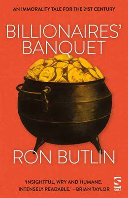 Billionaires' Banquet An Immorality Tale for the 21st Century by Ron Butlin