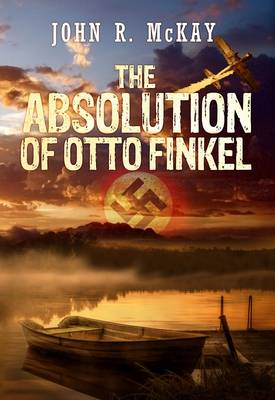 The Absolution of Otto Finkel by John R. McKay