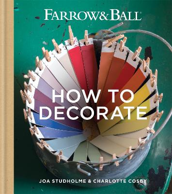 Farrow & Ball How to Decorate Transform your home with paint & paper by Farrow & Ball, Joa Studholme, Charlotte Cosby