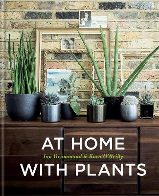 At Home with Plants by Ian Drummond, Kara O'Reilly