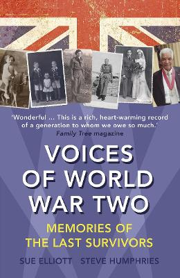 Voices of World War Two Memories of the Last Survivors by Sue Elliott, Steve Humphries