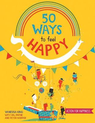 50 Ways to Feel Happy by Vanessa King, Val Payne & Peter Harper