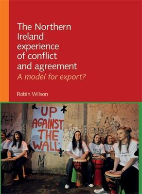 The Northern Ireland Experience of Conflict and Agreement A Model for Export? by Robin Wilson