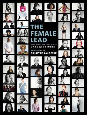 The Female Lead Women Who Shape Our World by Edwina Dunn, Brigitte Lacombe