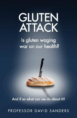 Gluten Attack Why Gluten is Waging War on Our Health and What to Do About it? by Professor David Sanders