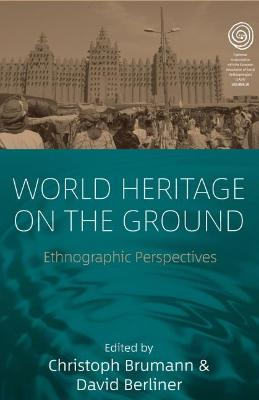 World Heritage on the Ground Ethnographic Perspectives by Christoph Brumann