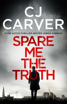 Spare Me the Truth An Explosive, High Octane Thriller by C. J. Carver