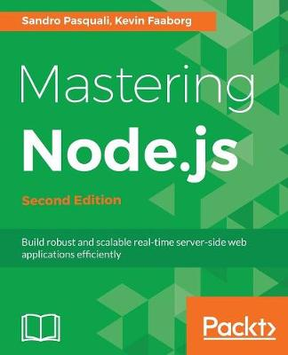Mastering Node.js - by Sandro Pasquali, Kevin Faaborg