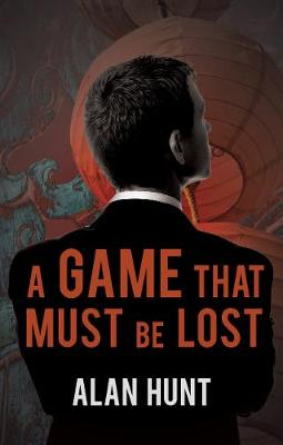 A Game That Must be Lost by Alan Hunt