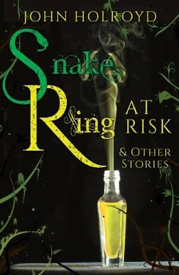 Snake Ring at Risk & Other Stories by John Holroyd