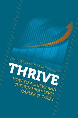 Thrive: How to Achieve and Sustain High-Level Career Success by Dean Williams