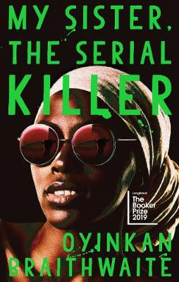 Cover for My Sister, the Serial Killer by Oyinkan Braithwaite