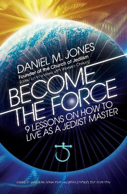 Become the Force by Daniel M. Jones, Theresa Cheung