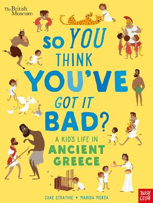 Cover for British Museum: So You Think You've Got It Bad? A Kid's Life in Ancient Greece by Chae Strathie