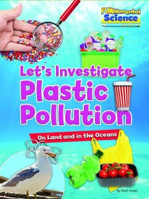 Book Cover for Plastic Pollution on Land and in the Oceans Let's Investigate by Ruth Owen