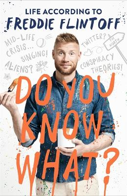 Do You Know What? Life According to Freddie Flintoff
