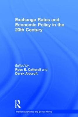 Exchange Rates and Economic Policy in the 20th Century by Professor Derek H. Aldcroft