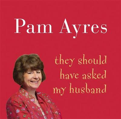 They Should Have Asked My Husband by Pam Ayres