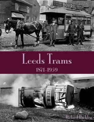 Leeds Trams 1871-1959 by Richard Buckley