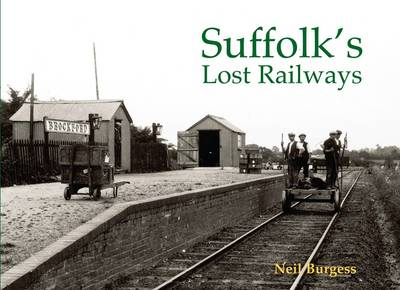 Suffolk's Lost Railways by Neil Burgess