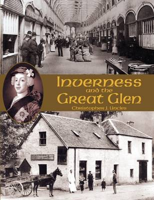 Inverness and the Great Glen by Christopher J. Uncles
