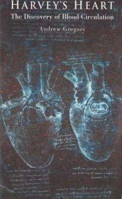 Harvey's Heart The Discovery of Blood Circulation by Andrew Gregory