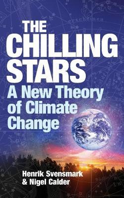 The Chilling Stars A New Theory of Climate Change by Henrik Svensmark, Nigel Calder