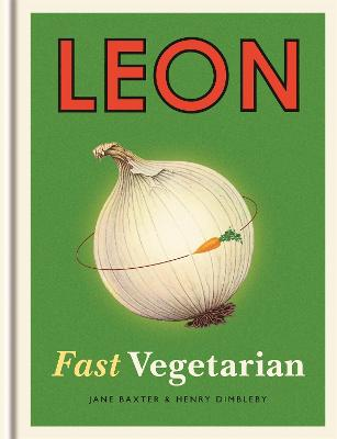 Leon: Fast Vegetarian by Henry Dimbleby, Jane Baxter