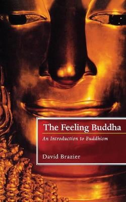 The Feeling Buddha An Introduction to Buddhism by David Brazier, Caroline Brazier