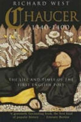Chaucer 1340-1400 The Life and Times of the First English Poet by Richard West