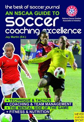 NSCAA Guide to Soccer Coaching Excellence The Best of Soccer Journal by Jay Martin