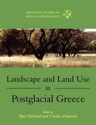 Landscape and Land Use in Postglacial Greece by Paul Halstead