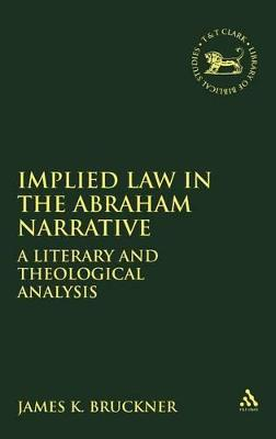 Implied Law in the Abraham Narratives A Literary and Theological Analysis by James K. Bruckner