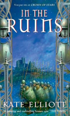 In The Ruins The Crown of Stars series: Book Six by Kate Elliott
