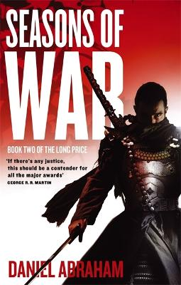 Seasons Of War Book Two of The Long Price by Daniel Abraham