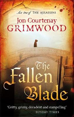 The Fallen Blade : Act One of the Assassini by Jon Courtenay Grimwood