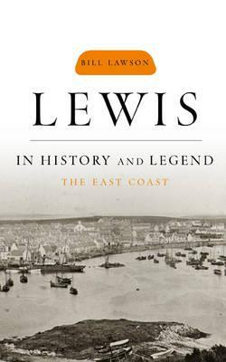 Lewis in History and Legend The East Coast by Bill Lawson