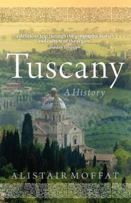Tuscany A History by Alistair Moffat