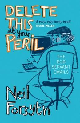 Delete This at Your Peril: One Man's Fearless Exchanges with Internet Spammers. by Bob Servant, Neil Forsyth