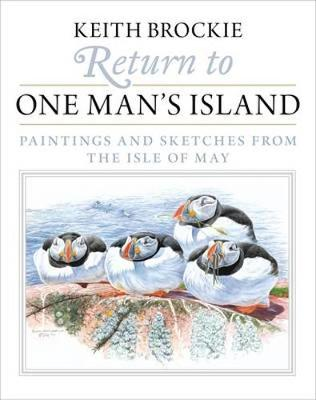 Return to One Man's Island Paintings and Sketches from the Isle of May by Keith Brockie